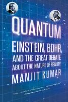 Quantum : Einstein, Bohr, and the Great Debate About the Nature of Reality, P...