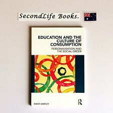 EDUCATION AND THE CULTURE OF CONSUMPTION ~ David Hartley (2012). Routledge.