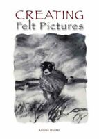 Creating Felt Pictures by Andrea Hunter 9781847973177 | Brand New