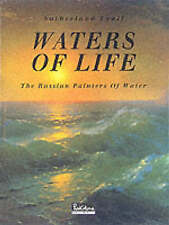 WATERS OF LIFE: THE RUSSIAN PAINTERS OF WATER (1750-1950)., Lyall, Sutherland.,
