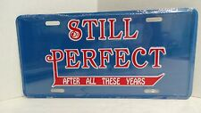 Still Perfect after all these years Funny Novelty Embossed License Plate Car Tag