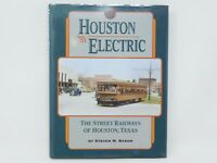 Houston Electric: The Street Railways Of Houston by Steve Baron ©1996 HC Book