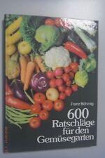 600 Ratschläge für den Gemüsegarten ~ Franz Böhmig