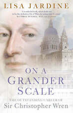 On a Grander Scale: The Outstanding Career of Sir Christopher Wren by Lisa Jardi