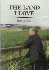 The Land I Love, Bill Lowrie. Personal account of over 40 years working on farms