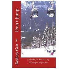 Don't Jump : Evacuating Passenger Ropeways by Rodney Gair (2013, Paperback)