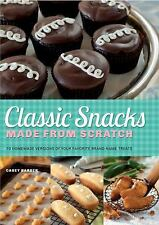 Classic Snacks Made from Scratch: 70 Homemade Versions of Your Favorite Brand-Na