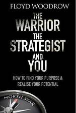 The Warrior, the Strategist and You: How to Find Your Purpose and Realise Your P