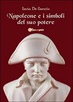 Napoleone e i simboli del suo potere  di Ilaria De Sanctis,  2014,  Youcanprint