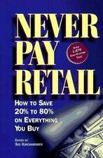 Never Pay Retail: How to Save 20 Percent to 80 Percent on Everything You Buy
