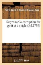 Satyre Sur la Corruption du Gout et du Style by De Chateau-Lyon-P-L (2015,...