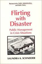 Flirting With Disaster: Public Management in Crisis Situations (Bureaucracies,