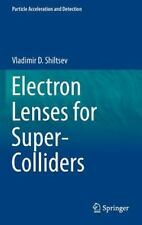 Particle Acceleration and Detection: Electron Lenses for Super-Colliders by...