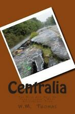 Centralia : The Rise and Fall of Pennsylvania's Most Noctorious Town: By Thom...