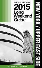 New York / Upper East Side - The Delaplaine 2015 Long Weekend Guide (Long Weeken