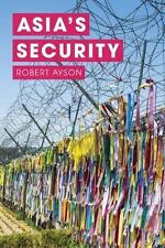 Asia's Security by Robert Ayson (2015, Hardcover)