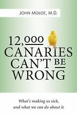 12,000 Canaries Can't Be Wrong: What's Making Us Sick and What We Can Do about I