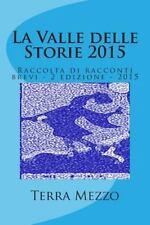 La Valle Delle Storie 2015 : Raccolta Di Racconti Brevi - 2 Edizione - 2015...
