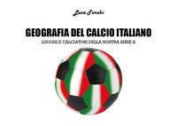 Geografia del calcio italiano - Luca Turchi,  2018,  Youcanprint