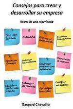 Consejos para Crear y Desarrollar Su Empresa : Relato de una Experiencia by...