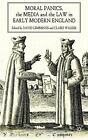 Moral Panics, the Media and the Law in Early Modern England (2009, Hardcover)