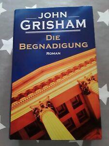 Die Begnadigung: Roman von John Grisham  gebundene Ausgabe