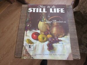 WALTER T. FOSTER Publisher - HOW TO DO STILL LIFE, #52, Leon Franks (Box 456)