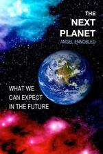 The Next Planet : What We Can Expect in the Future by Angel Ennobled (2015,...