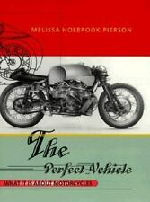 The Perfect Vehicle : What It Is about Motorcycles by Melissa Holbrook...