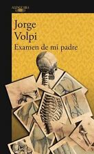 EXAMEN DE MI PADRE / MY FATHER'S EXAMINATION - VOLPI ESCALANTE, JORGE - NEW BOOK