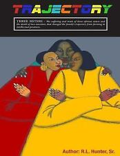 T R a J e C T o R y - Three Sisters : The Suffering and Trials of Three...