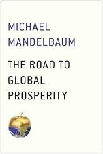 The Road to Global Prosperity by Michael Mandelbaum NEW HC