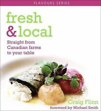 Fresh & Local: Straight from Canadian farms to your table (Flavours Cookbook)