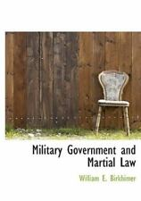 Military Government and Martial Law: By William E Birkhimer