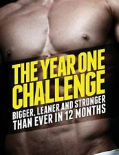 The Year 1 Challenge: Bigger, Leaner, and Stronger Than Ever in 12 Months by