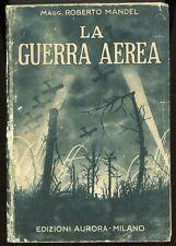 La guerra aerea, Magg. Roberto Mandel. Edizioni Aurora, Milano 1934. 320 pp con