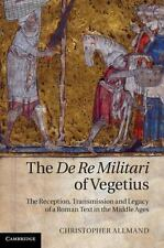 The de Re Militari of Vegetius : The Reception, Transmission and Legacy of a...