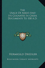 NEW The Usage Of Askeo And Its Cognates In Greek Documents To 100 A.D.