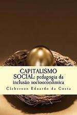 Capitalismo Social : Pedagogia Da Inclusao Socioeconomica by Cleberson da...