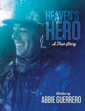 Heaven's Hero : A True Story by Abbie Guerrero (2015, Paperback)