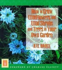 How to Grow Wildflowers and Wild Shrubs and Trees in Your own Garden Hal Bruce