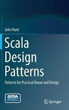 Scala Design Patterns : Patterns for Practical Reuse and Design by John Hunt...