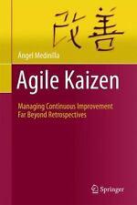 Agile Kaizen : Managing Continuous Improvement Far Beyond Retrospectives by...