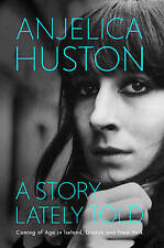 A Story Lately Told: Coming of Age in London, Ireland and New York, Huston, Anje
