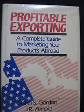 Profitable Exporting: A Complete Guide to Marketing Your Products Abroad Gordo..