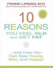 10 Reasons You Feel Old and Get Fat...: And How YOU Can Stay Young, Slim, and Ha