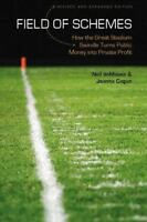 Field of Schemes: How the Great Stadium Swindle Turns Public Money into Priva...