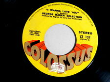 GEORGE BAKER SELECTION ~ I WANNA LOVE YOU~ POP 45 (UNPLAYED STORE STOCK)