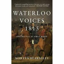 Waterloo Voices 1815: The Battle at First Hand - Paperback / softback NEW Beards