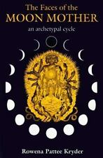 The Faces of the Moon Mother : An Archetypal Cycle by Rowena P. Kryder (1991,...